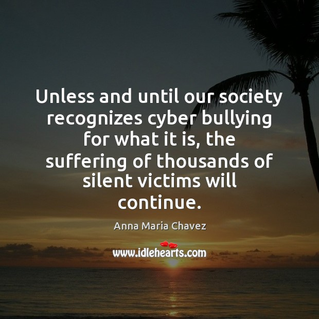 Image, Unless and until our society recognizes cyber bullying for what it is,