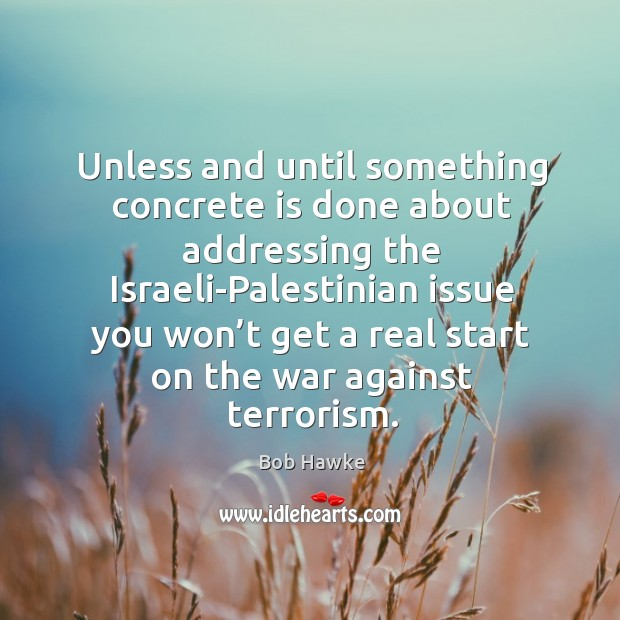 Unless and until something concrete is done about addressing the israeli-palestinian Image