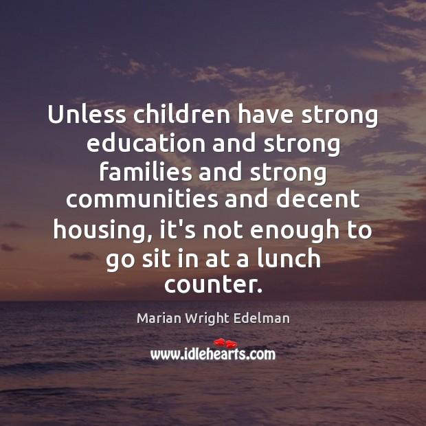 Unless children have strong education and strong families and strong communities and Marian Wright Edelman Picture Quote