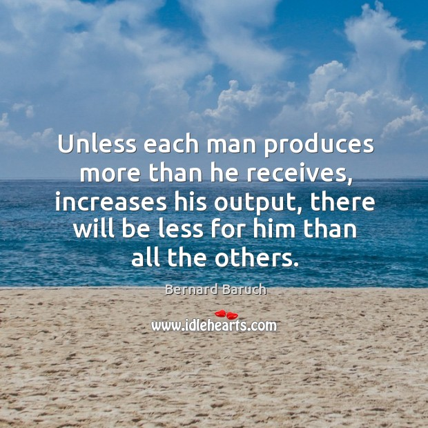 Unless each man produces more than he receives, increases his output Image