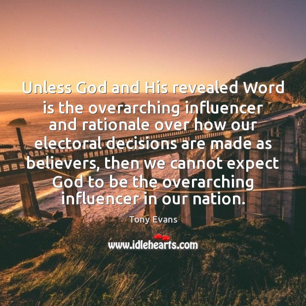 Unless God and His revealed Word is the overarching influencer and rationale Image