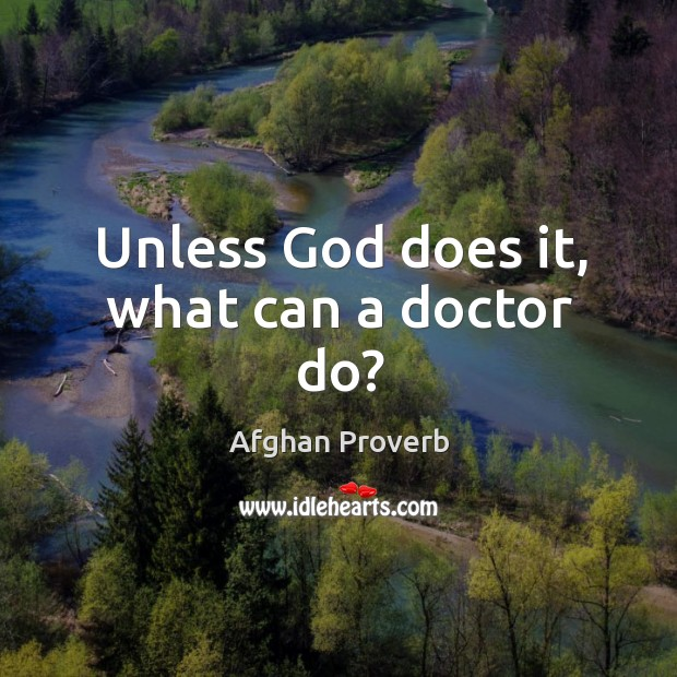 Unless God does it, what can a doctor do? Afghan Proverbs Image