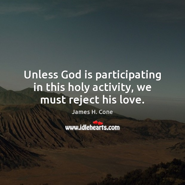 Image, Unless God is participating in this holy activity, we must reject his love.