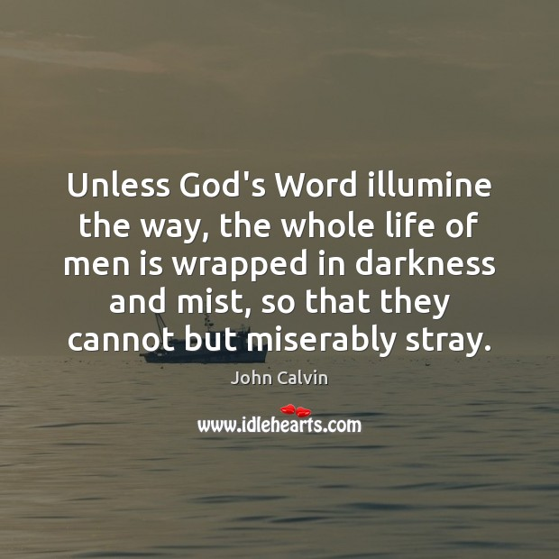 Unless God's Word illumine the way, the whole life of men is Image