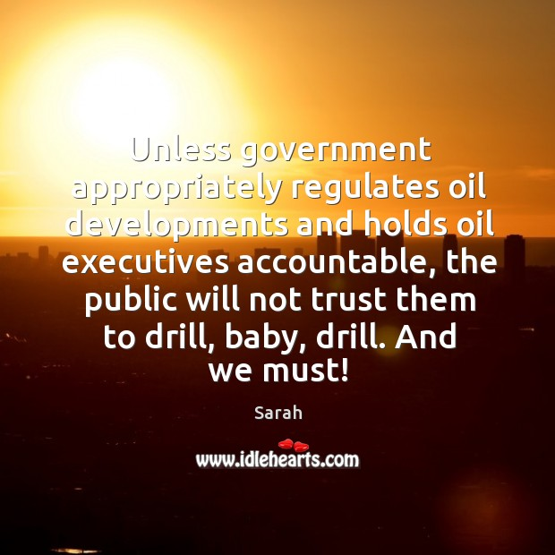 Unless government appropriately regulates oil developments and holds oil executives accountable, the Image