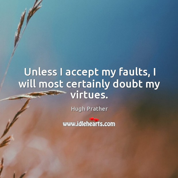Image, Unless I accept my faults, I will most certainly doubt my virtues.