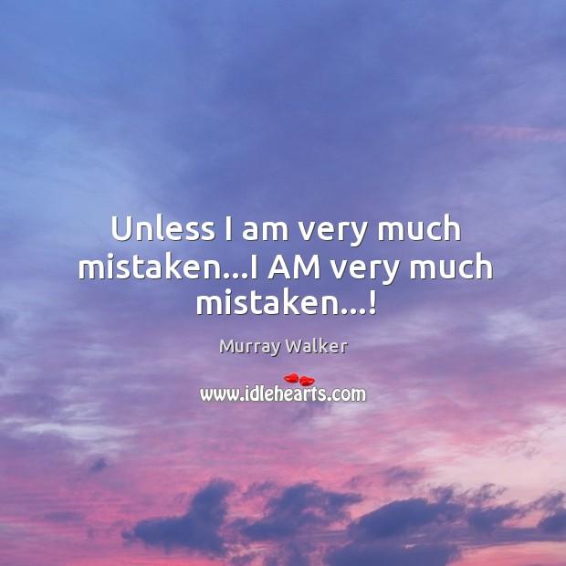 Unless I am very much mistaken…I AM very much mistaken…! Image