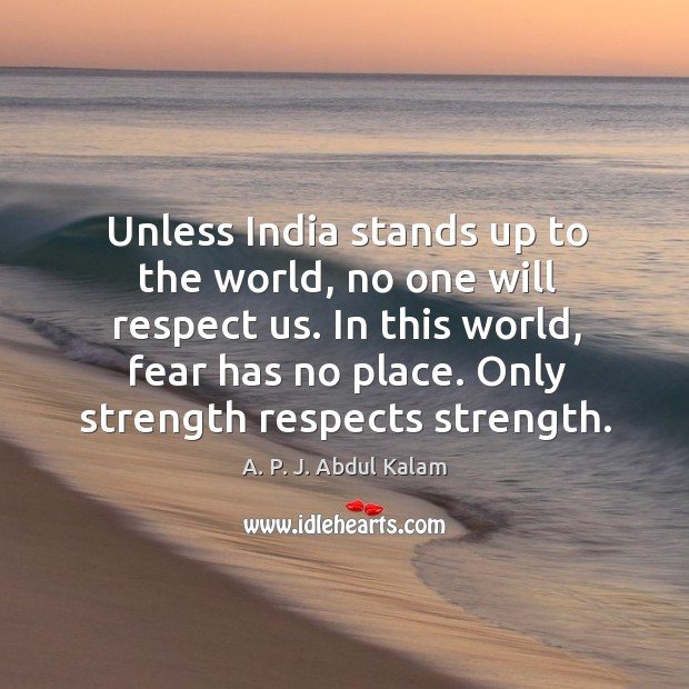 Image, Unless india stands up to the world, no one will respect us. In this world, fear has no place. Only strength respects strength.