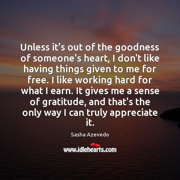 Sasha Azevedo Picture Quote image saying: Unless it's out of the goodness of someone's heart, I don't like