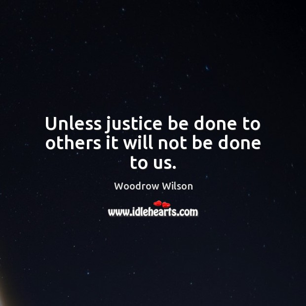 Image, Unless justice be done to others it will not be done to us.
