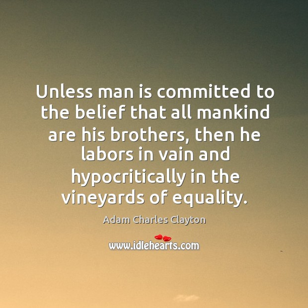 Image, Unless man is committed to the belief that all mankind are his brothers