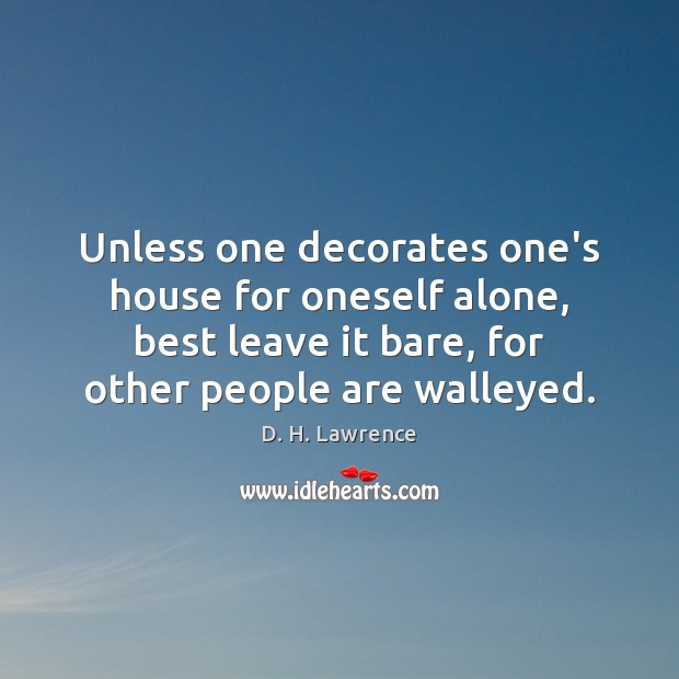 Unless one decorates one's house for oneself alone, best leave it bare, Image