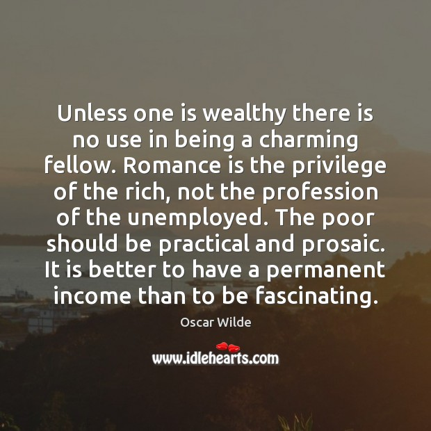 Unless one is wealthy there is no use in being a charming Image