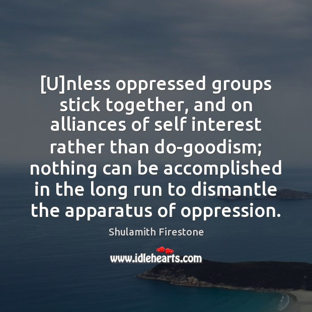 [U]nless oppressed groups stick together, and on alliances of self interest Image