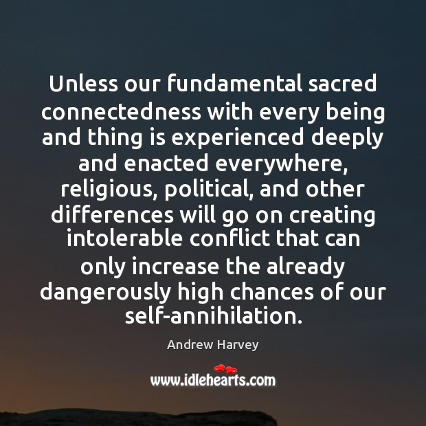 Image, Unless our fundamental sacred connectedness with every being and thing is experienced