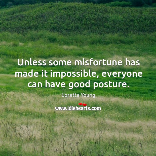 Unless some misfortune has made it impossible, everyone can have good posture. Image