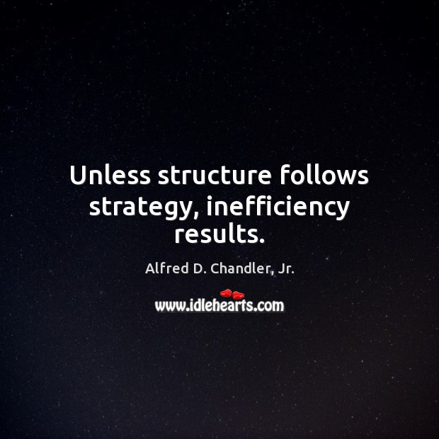 Image, Unless structure follows strategy, inefficiency results.