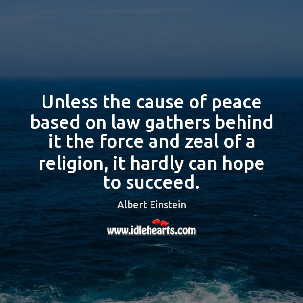 Unless the cause of peace based on law gathers behind it the Image