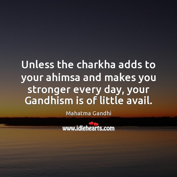 Unless the charkha adds to your ahimsa and makes you stronger every Image