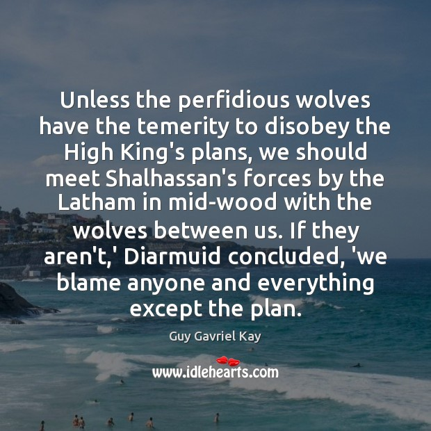 Unless the perfidious wolves have the temerity to disobey the High King's Guy Gavriel Kay Picture Quote