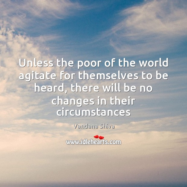 Image, Unless the poor of the world agitate for themselves to be heard,