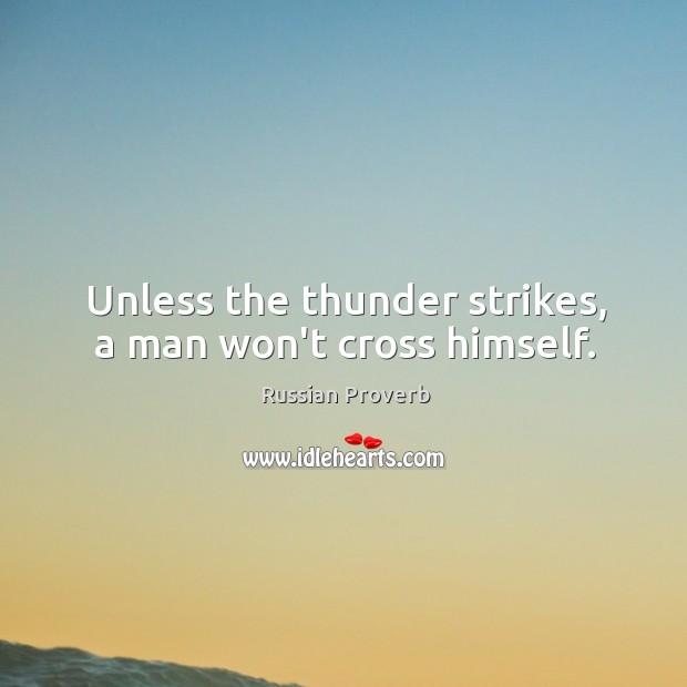 Unless the thunder strikes, a man won't cross himself. Image