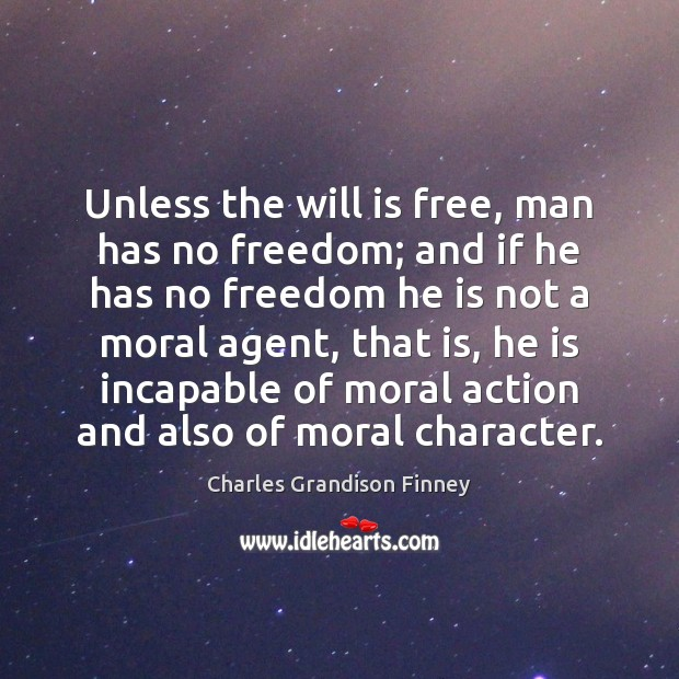 Unless the will is free, man has no freedom; and if he Charles Grandison Finney Picture Quote