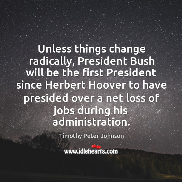 Unless things change radically, president bush will be the first president since herbert Image