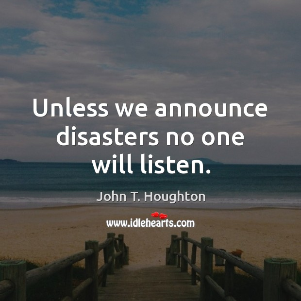 Unless we announce disasters no one will listen. Image