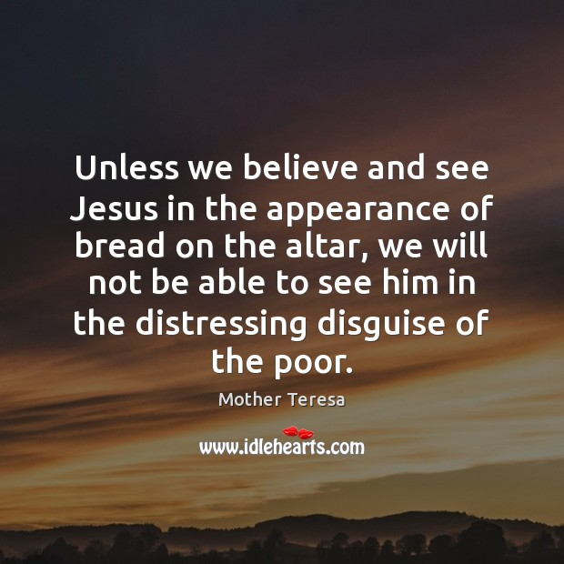 Image, Unless we believe and see Jesus in the appearance of bread on