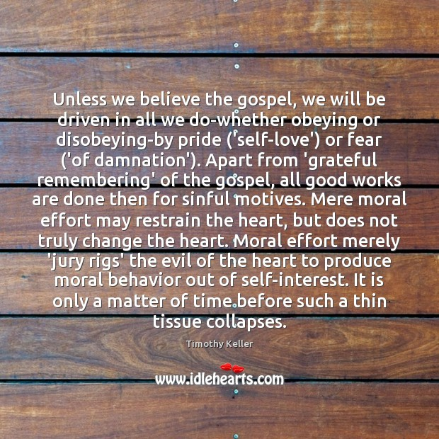 Unless we believe the gospel, we will be driven in all we Image