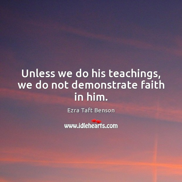 Image, Unless we do his teachings, we do not demonstrate faith in him.