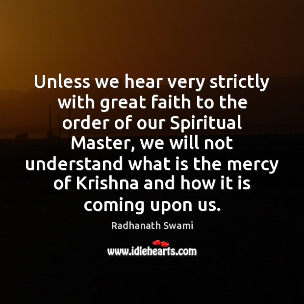 Unless we hear very strictly with great faith to the order of Radhanath Swami Picture Quote