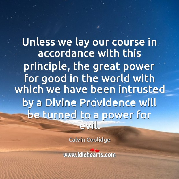 Unless we lay our course in accordance with this principle, the great Calvin Coolidge Picture Quote