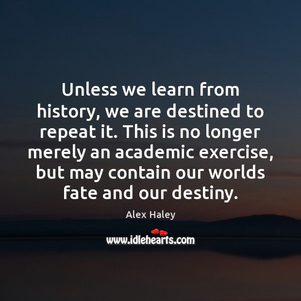 Unless we learn from history, we are destined to repeat it. This Exercise Quotes Image