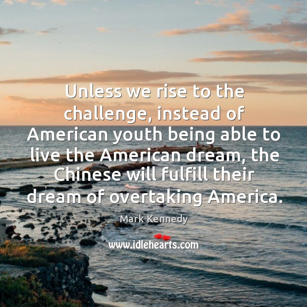 Image, Unless we rise to the challenge, instead of american youth being able to live the american dream
