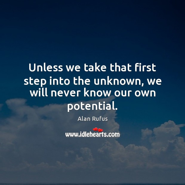 Image, Unless we take that first step into the unknown, we will never know our own potential.