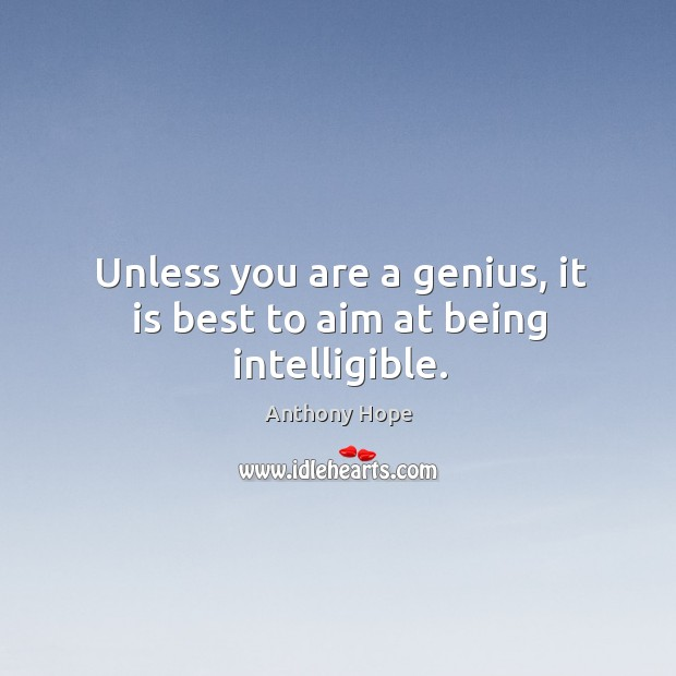 Image, Unless you are a genius, it is best to aim at being intelligible.