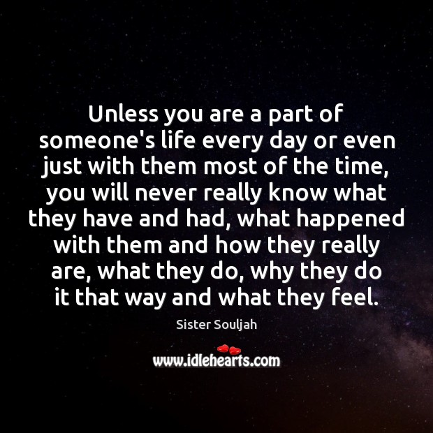 Unless you are a part of someone's life every day or even Image