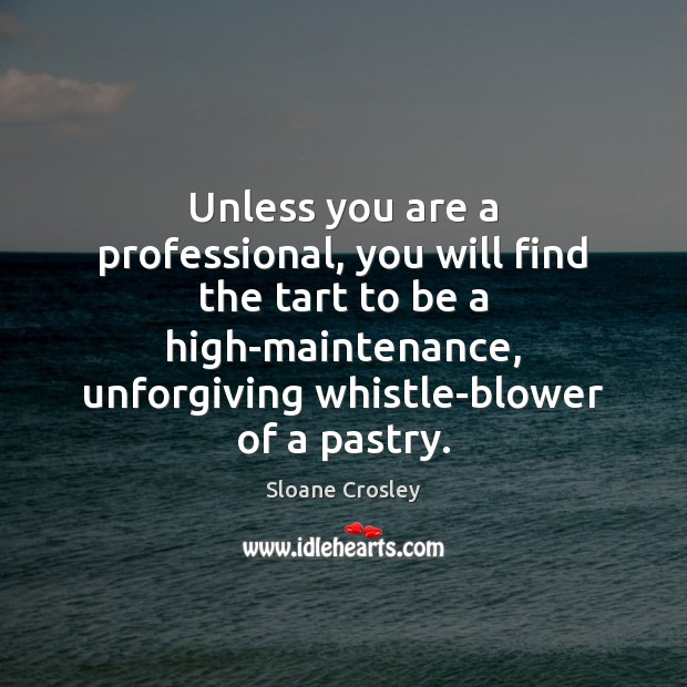 Unless you are a professional, you will find the tart to be Image