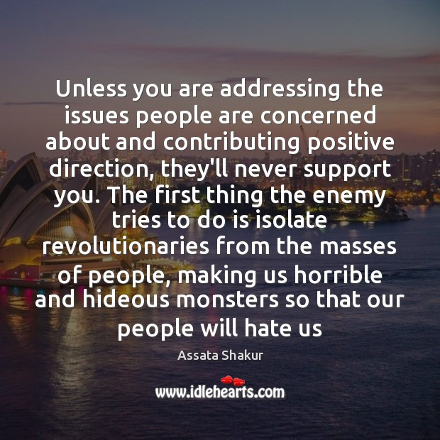 Unless you are addressing the issues people are concerned about and contributing Assata Shakur Picture Quote