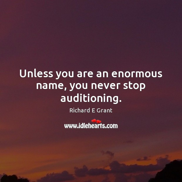 Image, Unless you are an enormous name, you never stop auditioning.