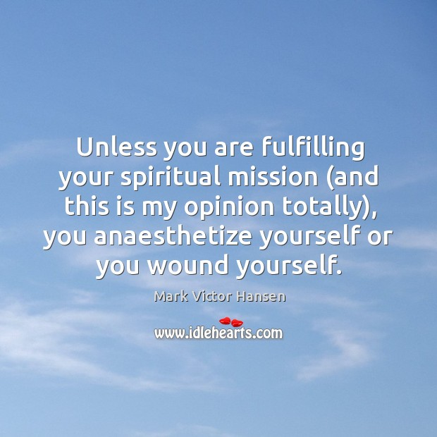 Unless you are fulfilling your spiritual mission (and this is my opinion Image