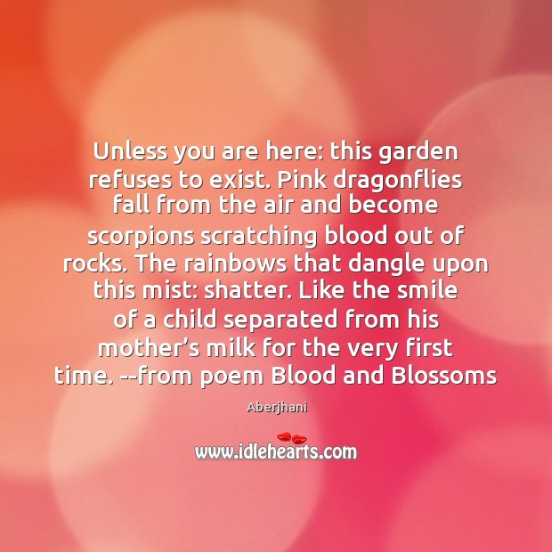 Image, Unless you are here: this garden refuses to exist. Pink dragonflies fall