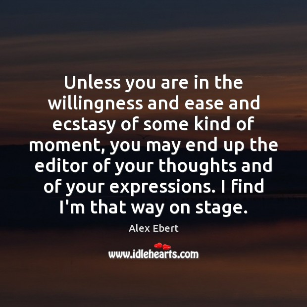 Image, Unless you are in the willingness and ease and ecstasy of some