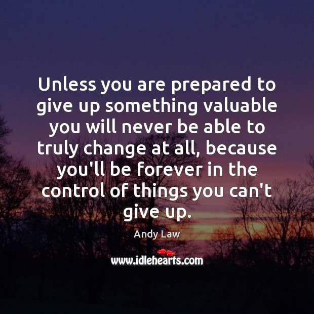 Image, Unless you are prepared to give up something valuable you will never