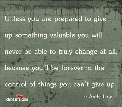 Unless You Are Prepared To Give Up Something Valuable You…