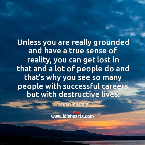 Unless you are really grounded and have a true sense of reality Morris Chestnut Picture Quote