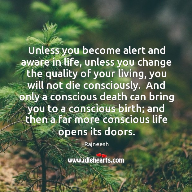 Image, Unless you become alert and aware in life, unless you change the