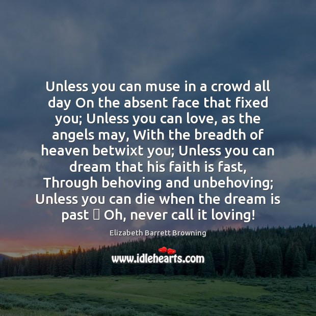 Unless you can muse in a crowd all day On the absent Elizabeth Barrett Browning Picture Quote